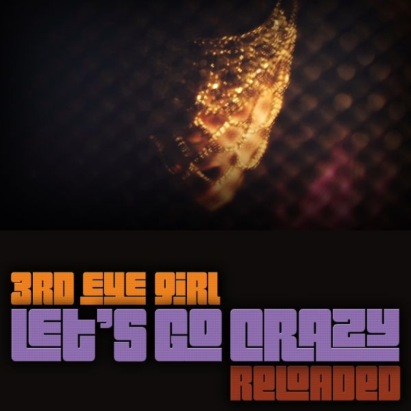 3rd Eye Girl Let's Go Crazy Reloaded